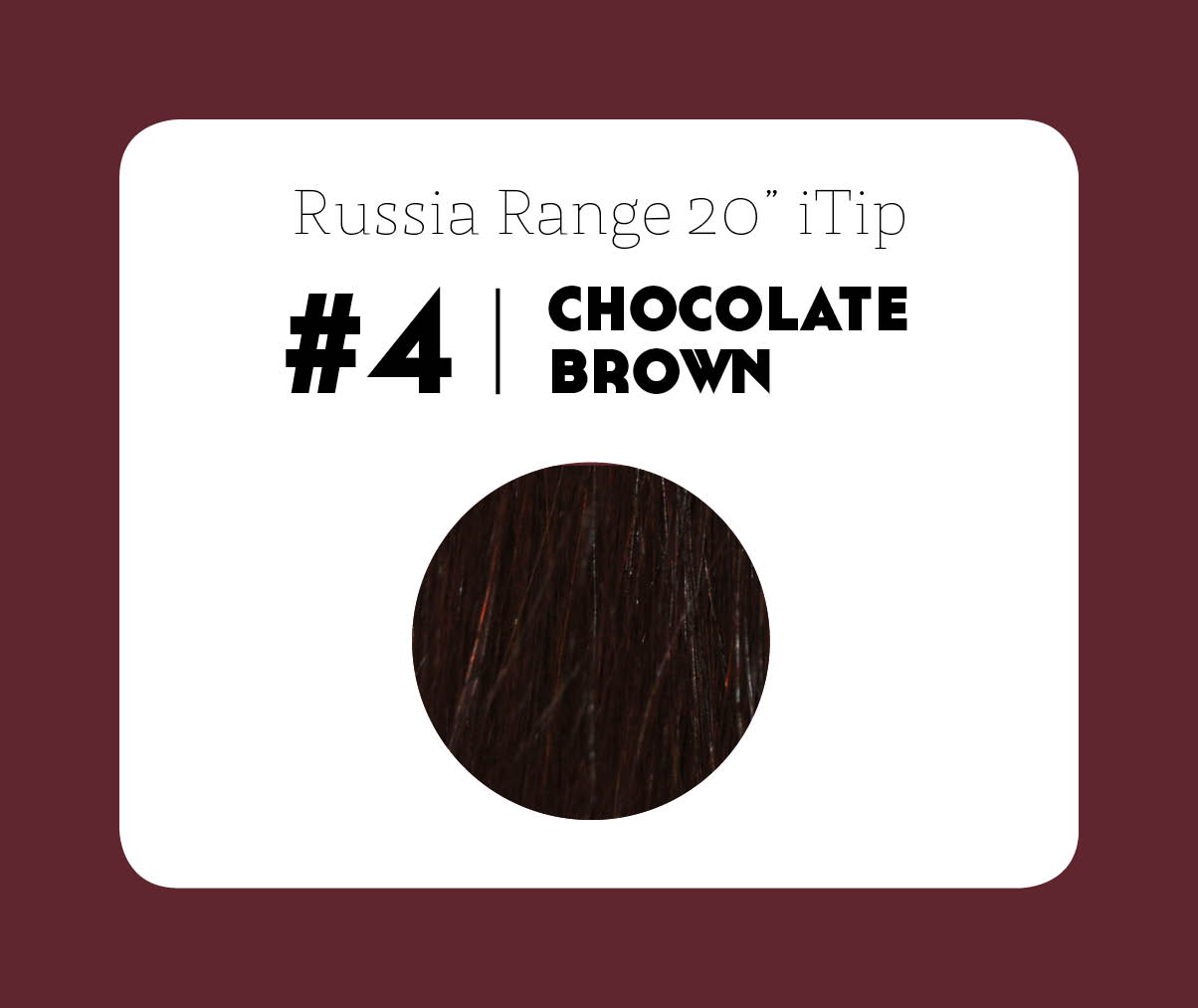 #4 Chocolate Brown – 20